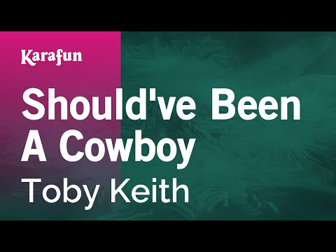 Karaoke Should've Been A Cowboy - Toby Keith *