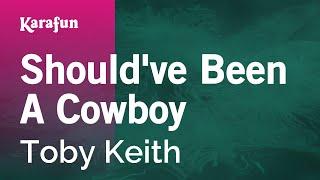 Karaoke Should've Been A Cowboy - Toby Keith *