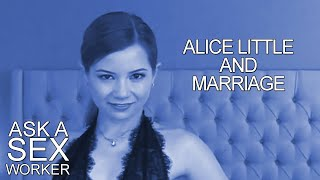 Ask a Sex Worker - Alice Little and Marriage
