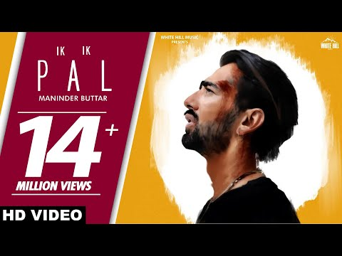 Maninder Buttar : IK IK PAL (Full Video) Sukh Sanghera, Deepa | New Punjabi Sad Song 2018