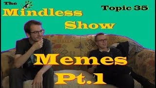 Memes Pt.1 | The Mindless Show | Topic 35
