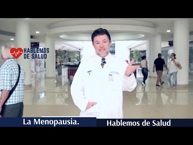 Hablemos de Salud / La Menopausia  Dr.  Cesar Grajales