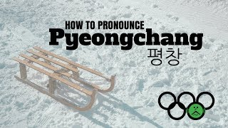 How to Pronounce PyeongChang | 2018 Winter Olympics