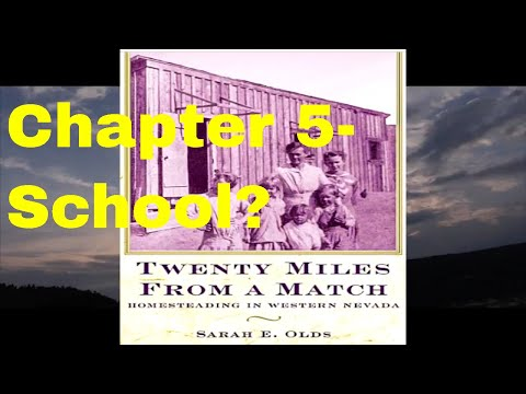 20 Miles from a Match, Homesteading in W. Nevada 1900's-  CH5 School