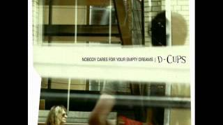 D - Cups - Nobody Cares For Your Empty Dreams (2001) Full album