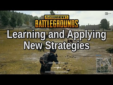 Learning and Applying New Strategies - Playerunknown's Battlegrounds