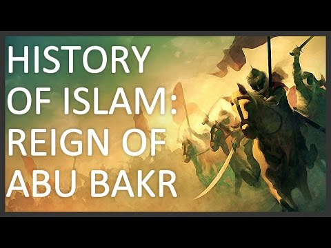 History of Islam, Part 1 of 5: Reign of Abu Bakr