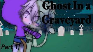 Ghost In a Graveyard/Part 1/Gacha Life mini movie