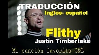 Justin Timberlake - Flithy TRADUCCIÓN INGLES - ESPAÑOL