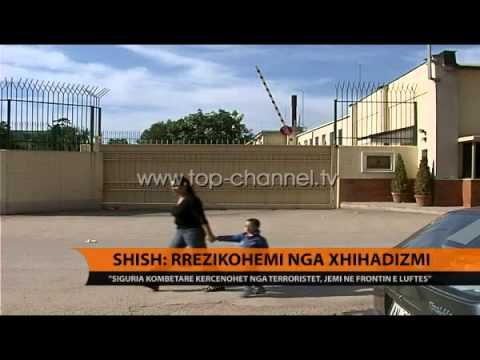 SHISH: Rrezikohemi nga xhihadizmi - Top Channel Albania - News - Lajme
