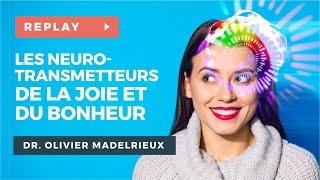 Les Neuro-transmetteurs de la Joie et du Bonheur - Wébinaire avec le Dr. Olivier MADELRIEUX