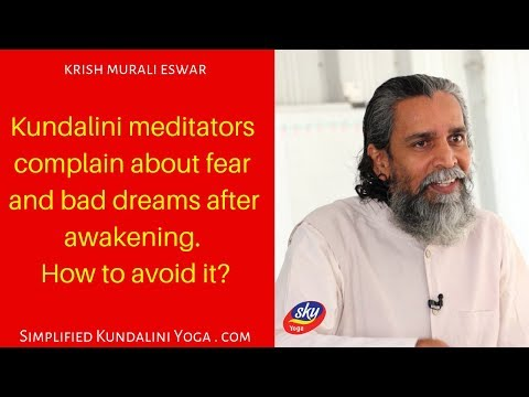 Kundalini meditators complain about fear and bad dreams after awakening. How to avoid it?