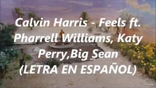 Calvin Harris - Feels ft. Pharrell Williams, Katy Perry, Big Sean (ESPAÑOL)