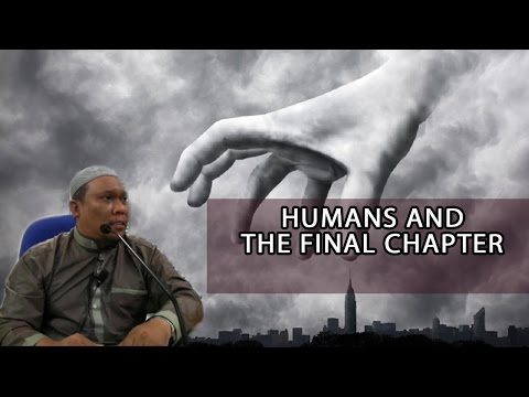 HUMANS AND THE FINAL CHAPTER- USTAZ AUNI MOHAMED
