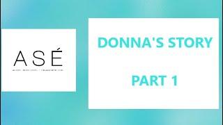 DONNA'S STORY PART 1: ASÉ