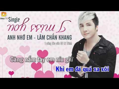 Anh Nhớ Em ( I Miss You ) - Lâm Chấn Khang  [ Karaoke / Beat Gốc ]