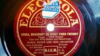 Marek Weber - Erika, brauchst du nicht einen Freund - Tango .- 1930