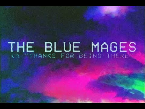 THE BLUE MAGES - THANKS FOR BEING THERE