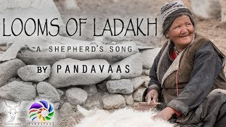 looms of ladakh a shepherds song pandavaas