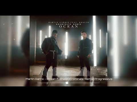 Martin Garrix - Ocean ft Khalid (Krominate Remix) Progressive House Version