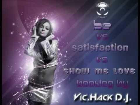 Be vs Satisfaction vs Show me Love - Vic.Hack DJ Bootleg