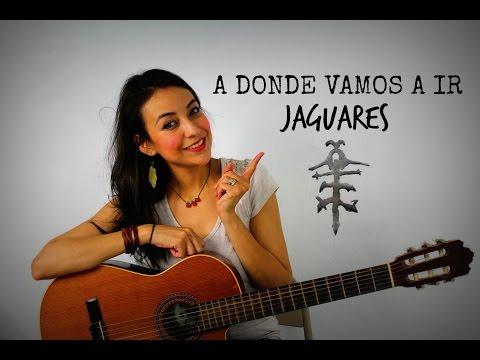 A Donde Vamos A Ir JAGUARES – Cover Clauzen Villarreal