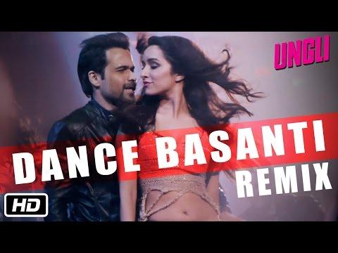 Exclusive Dance Basanti Remix - Ungli - Emraan Hashmi, Shraddha Kapoor