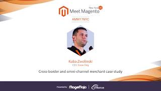 Cross-Border and Omni-Channel Magento Merchant Case Study | Kuba Zwolinski | Meet Magento New York