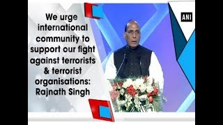 We urge international community to support India's fight against terrorists : Rajnath Singh