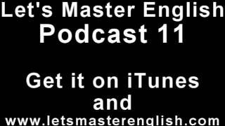 Let's Master English: Podcast 11 (an ESL podcast) (an English radio show!!)