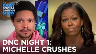 The DNC Kicks Off & Michelle Obama Brings Down the House | The Daily Social Distancing Show