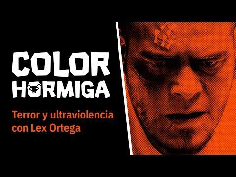 COLOR HORMIGA #10: Terror y ultraviolencia con Lex Ortega