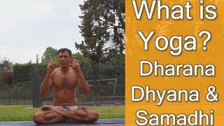 What is Yoga? Patanjali - Dharana, Dhyana and Samadhi