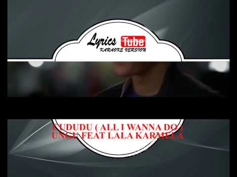 Lagu Karaoke UNGU FEAT LALA KARMELA - CUDUDU  ALL I WANNA DO