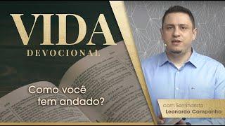 Como Você tem Andado?   Vida Devocional   Efésios 4.17-24   Leonardo Campanha   IPP TV