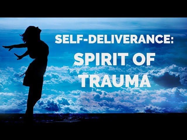 Deliverance from the Spirit of Trauma | Self-Deliverance Prayers