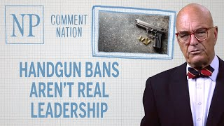 Comment Nation: Handgun bans aren't real leadership