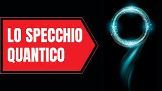 LO SPECCHIO QUANTICO (psico quantistica)