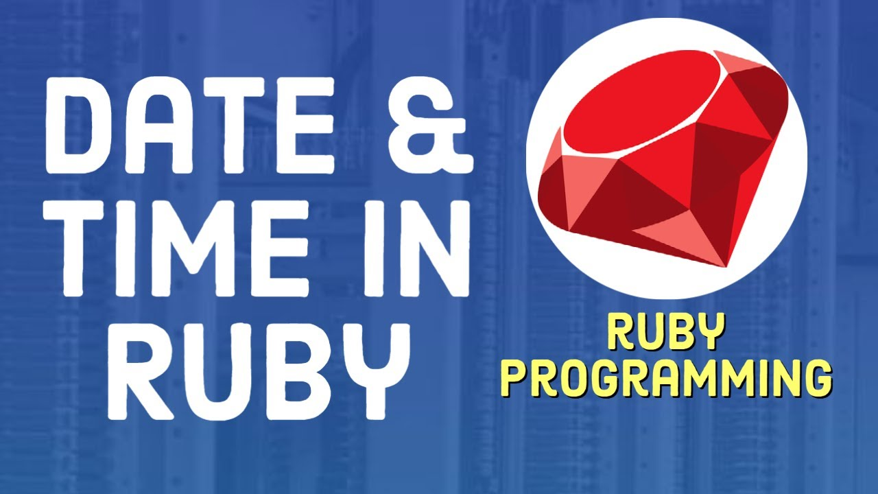 Ruby Tutorial For Beginners - Date and Time in Ruby