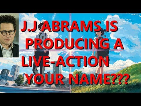 J.J. ABRAMS IS PRODUCING A LIVE-ACTION YOUR NAME!!!