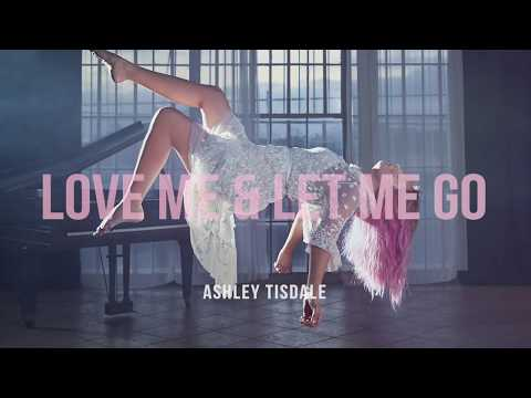 Ashley Tisdale - Love Me & Let Me Go - (Official Single)
