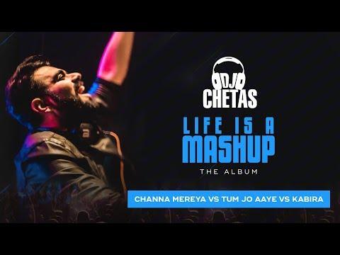 DJ Chetas -  Channa Mereya Vs Tum Jo Aaye Vs Kabira | #LifeIsAMashup | Arijit Singh, Tulsi Kumar