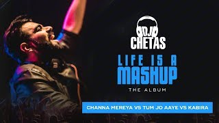 dj chetas channa mereya vs tum jo aaye vs kabira lifeisamashup arijit singh tulsi kumar
