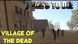 7 Days To Die - Village of the Dead (E73) - GameSocietyPimps