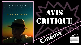 Avis Critique - Live By Night de Ben Affleck [ mini spoiler inside ]