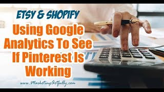 Use Google Analytics To Track Pinterest Traffic To Your Etsy or Shopify Store