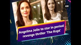 Angelina Jolie to star in period revenge thriller 'The Kept' - #ANI News