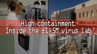 High containment: inside the £145M virus lab