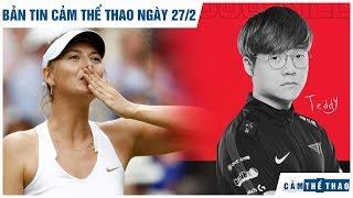 Bản tin Cảm Thể Thao 27/2   Sharapova chính thức giải nghệ, T1 huỷ diệt Griffin - Riot hoãn MSI