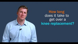 How Long Does It Take To Get Over A Knee Replacement?